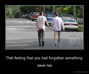 demotivation.us_That-feeling-that-you-had-forgotten-something-never-lies_130609652927